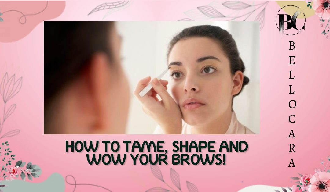 5 Tips to Tame, Shape and Wow Your Eyebrows